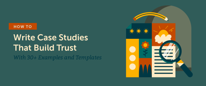 How to Write Case Studies That Build Trust (30+ Examples and Templates)